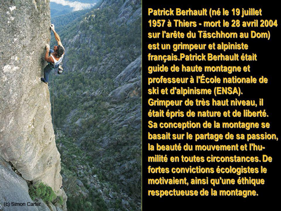 Patrick Berhault (né le 19 juillet 1957 à Thiers - mort le 28 avril 2004 sur l arête du Täschhorn au Dom) est un grimpeur et alpiniste français.Patrick Berhault était guide de haute montagne et professeur à l École nationale de ski et d alpinisme (ENSA).