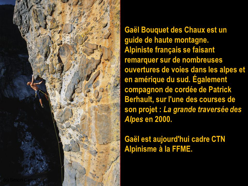 Gaël Bouquet des Chaux est un guide de haute montagne.