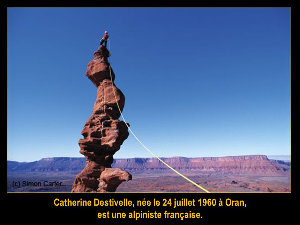 Catherine Destivelle, née le 24 juillet 1960 à Oran,