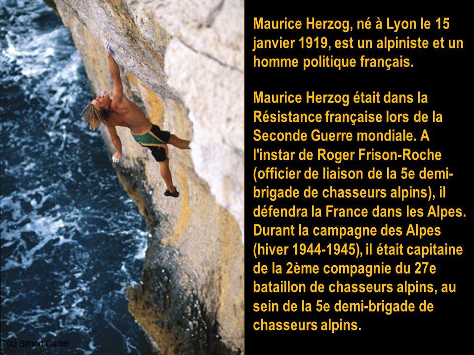 Maurice Herzog, né à Lyon le 15 janvier 1919, est un alpiniste et un homme politique français.