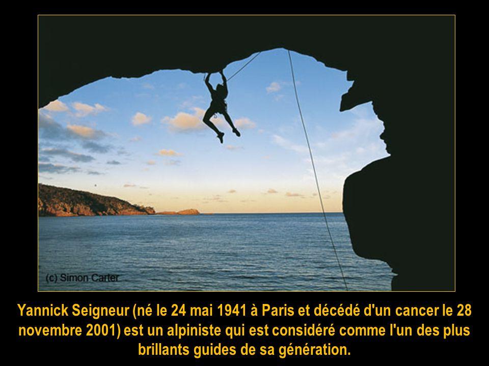 Yannick Seigneur (né le 24 mai 1941 à Paris et décédé d un cancer le 28 novembre 2001) est un alpiniste qui est considéré comme l un des plus brillants guides de sa génération.