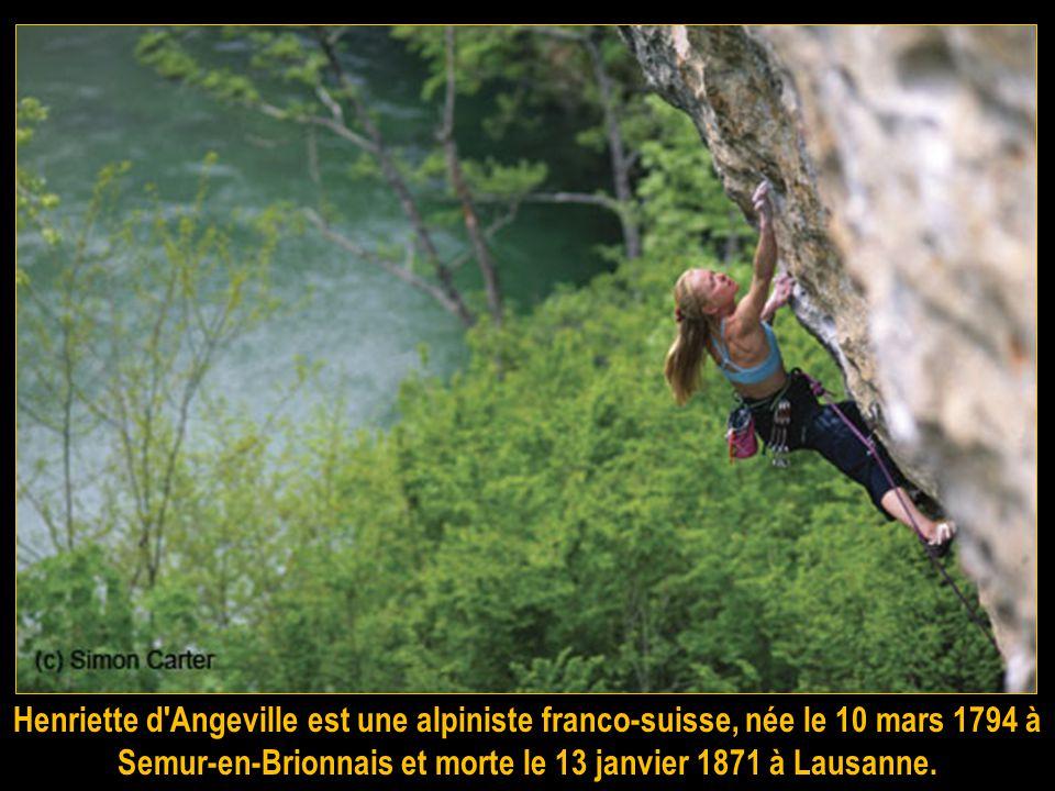 Henriette d Angeville est une alpiniste franco-suisse, née le 10 mars 1794 à Semur-en-Brionnais et morte le 13 janvier 1871 à Lausanne.