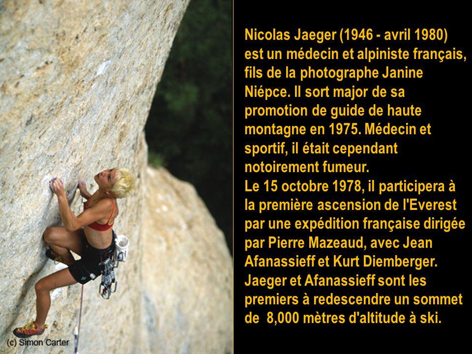 Nicolas Jaeger (1946 - avril 1980) est un médecin et alpiniste français, fils de la photographe Janine Niépce. Il sort major de sa promotion de guide de haute montagne en 1975. Médecin et sportif, il était cependant notoirement fumeur.