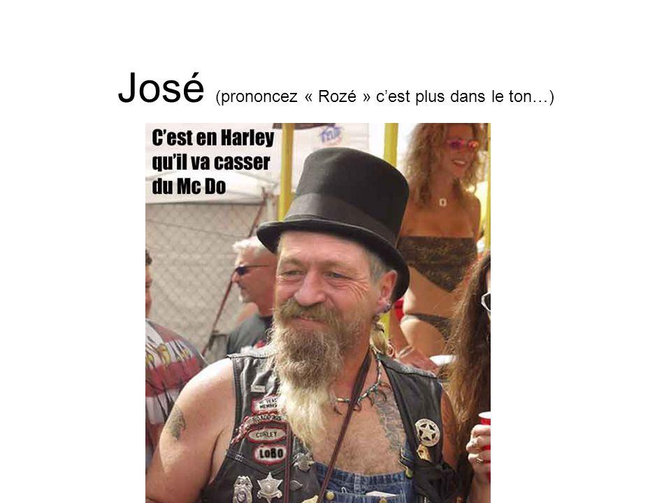 José (prononcez « Rozé » c'est plus dans le ton…)
