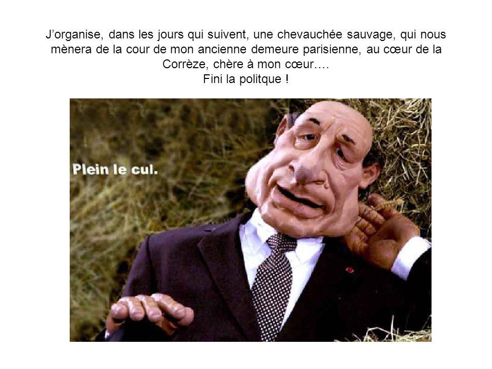 J'organise, dans les jours qui suivent, une chevauchée sauvage, qui nous mènera de la cour de mon ancienne demeure parisienne, au cœur de la Corrèze, chère à mon cœur….