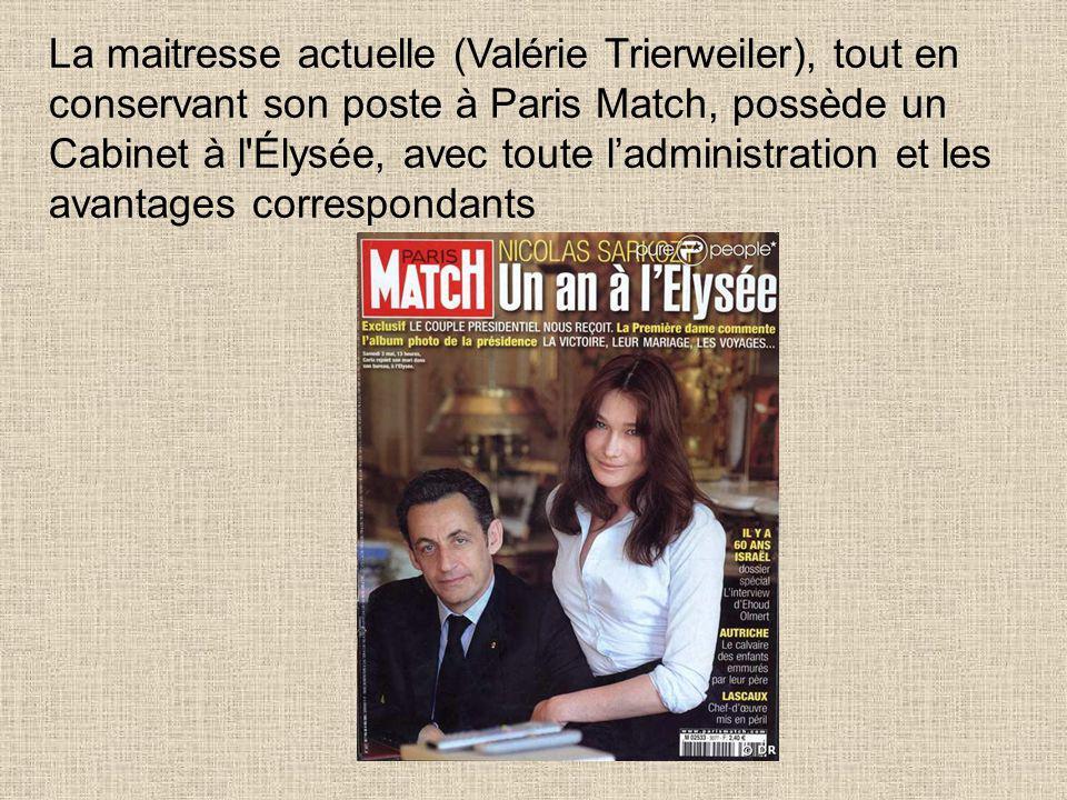 La maitresse actuelle (Valérie Trierweiler), tout en conservant son poste à Paris Match, possède un Cabinet à l Élysée, avec toute l'administration et les avantages correspondants