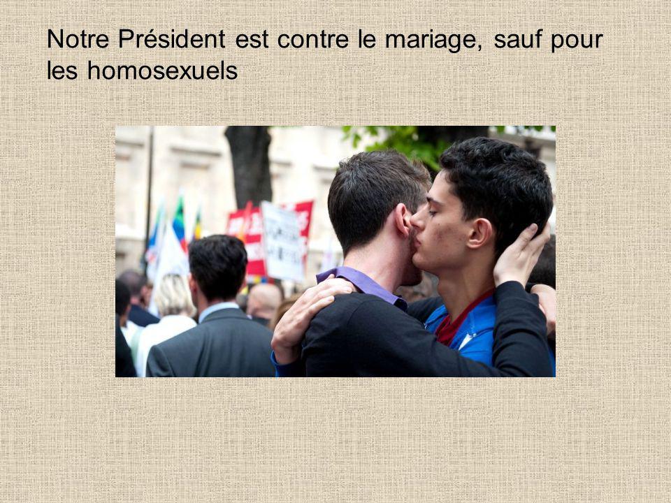 Notre Président est contre le mariage, sauf pour les homosexuels