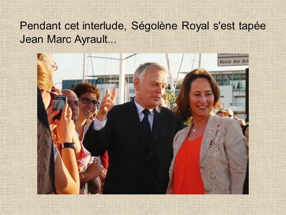 Pendant cet interlude, Ségolène Royal s est tapée Jean Marc Ayrault...