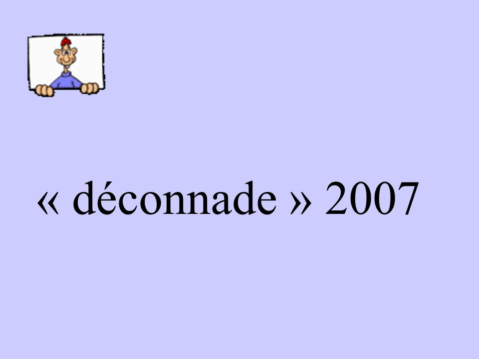 « déconnade » 2007
