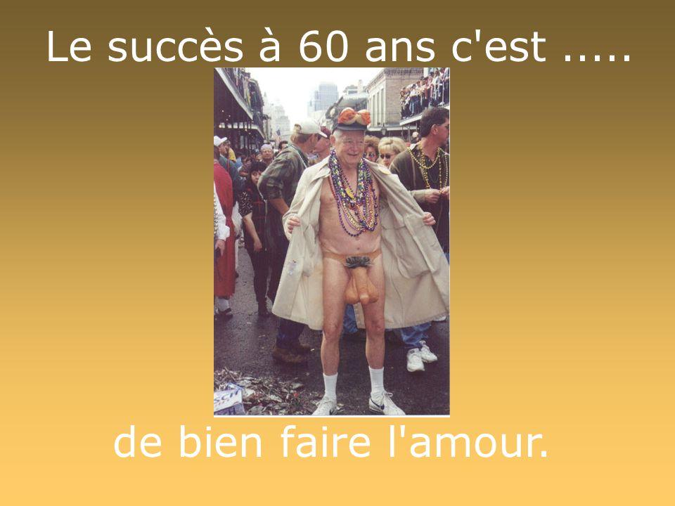 Le succès à 60 ans c est ..... de bien faire l amour.