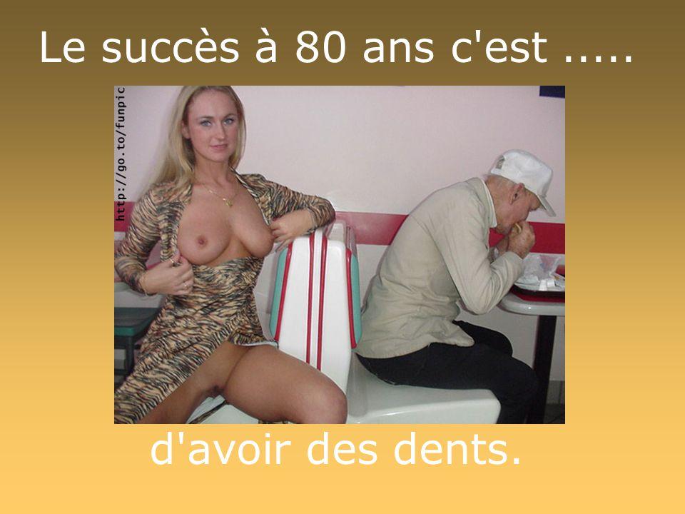 Le succès à 80 ans c est ..... d avoir des dents.
