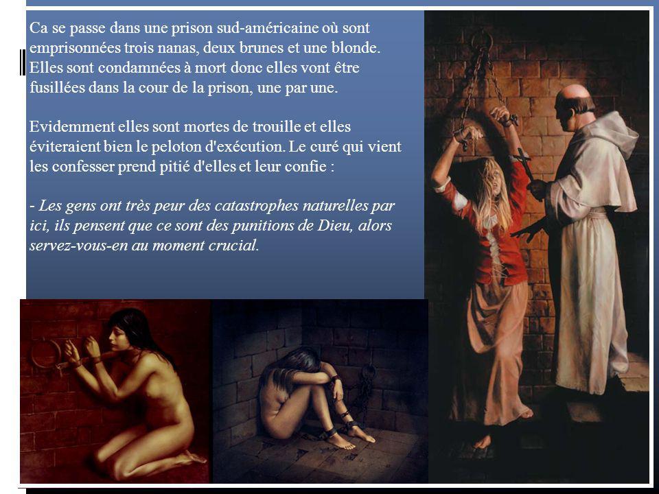 Ca se passe dans une prison sud-américaine où sont emprisonnées trois nanas, deux brunes et une blonde. Elles sont condamnées à mort donc elles vont être fusillées dans la cour de la prison, une par une.