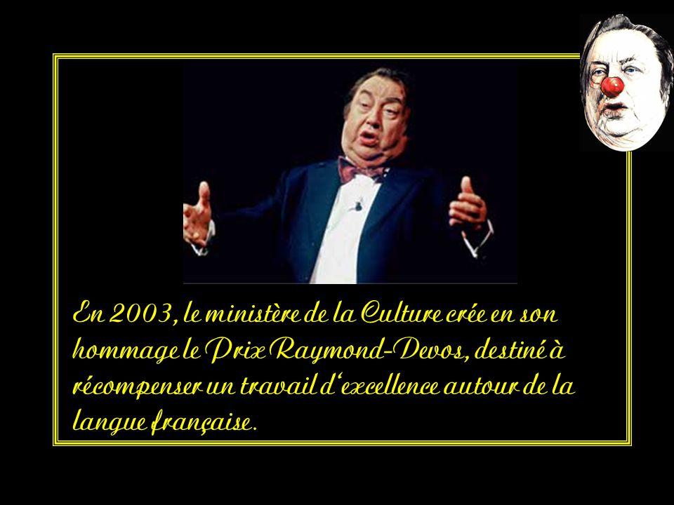 En 2003, le ministère de la Culture crée en son hommage le Prix Raymond-Devos, destiné à récompenser un travail d excellence autour de la langue française.
