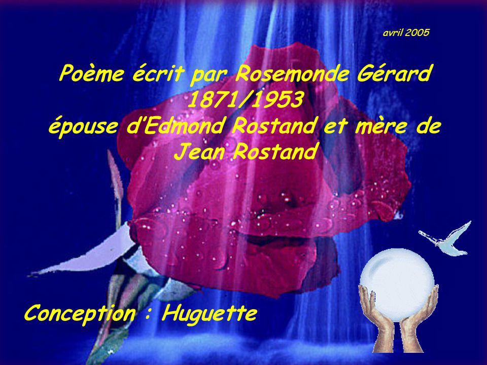 avril 2005 Poème écrit par Rosemonde Gérard 1871/1953 épouse d'Edmond Rostand et mère de Jean Rostand.