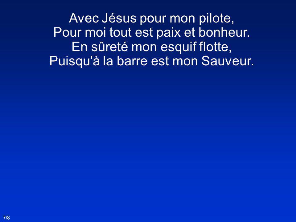 Avec Jésus pour mon pilote, Pour moi tout est paix et bonheur.