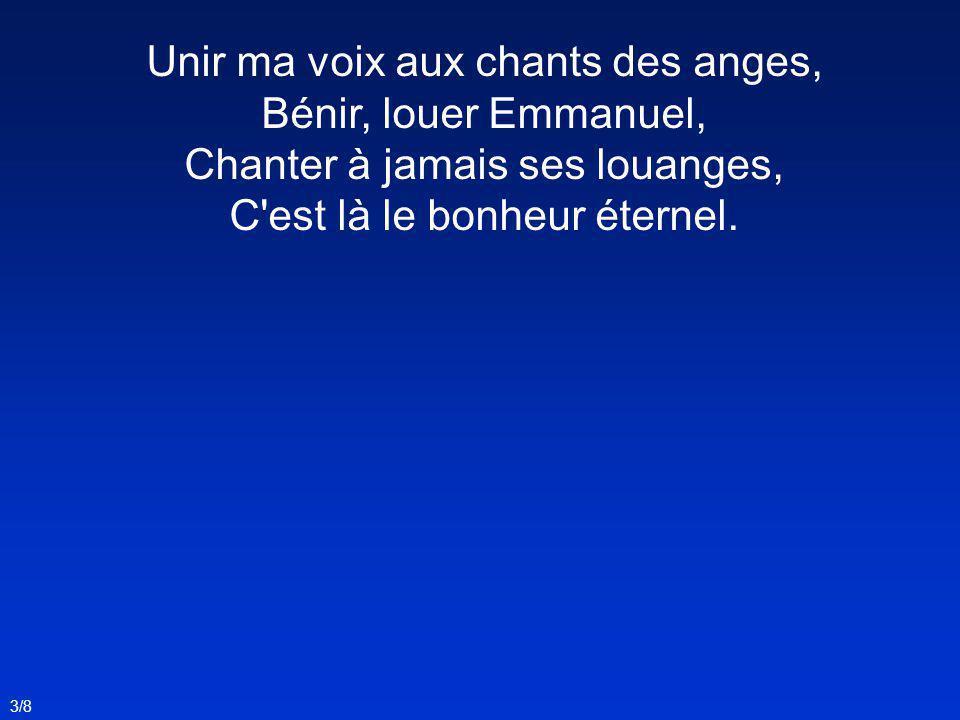 Unir ma voix aux chants des anges, Bénir, louer Emmanuel,