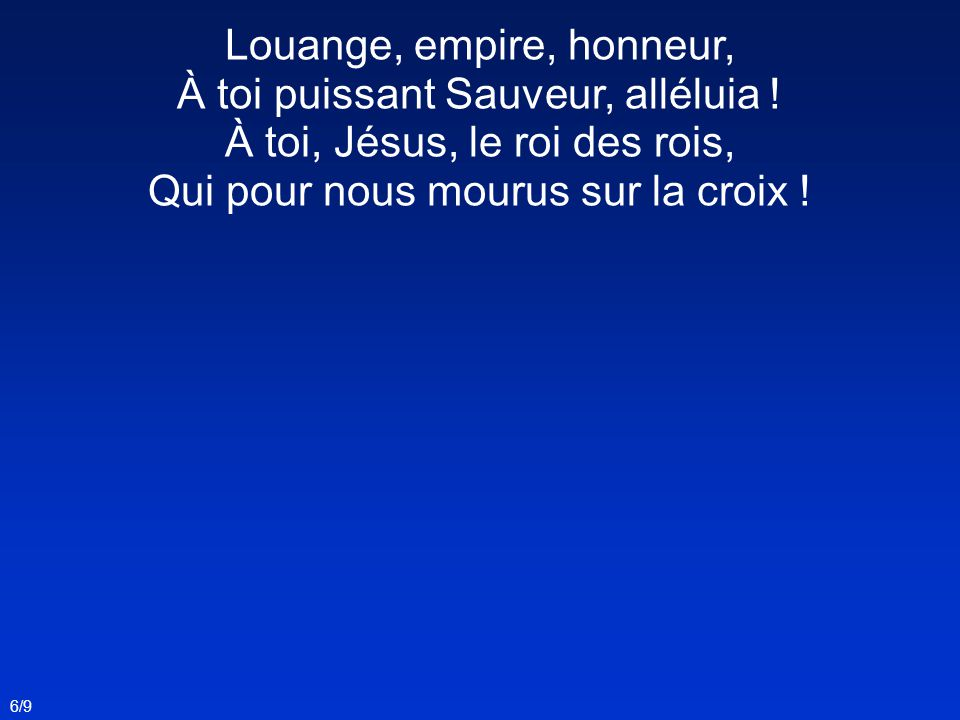Louange, empire, honneur, À toi puissant Sauveur, alléluia !