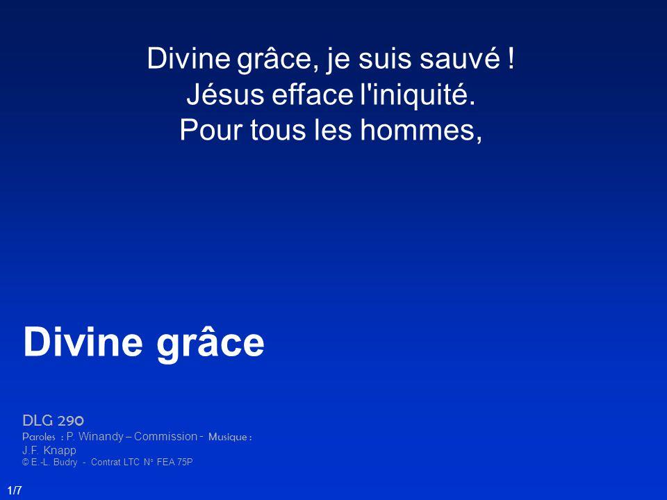 Divine grâce Divine grâce, je suis sauvé ! Jésus efface l iniquité.