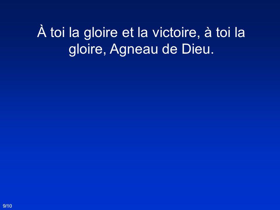 À toi la gloire et la victoire, à toi la gloire, Agneau de Dieu.