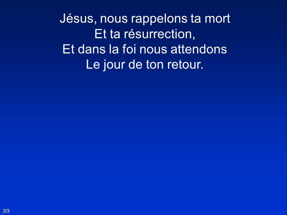 Jésus, nous rappelons ta mort Et ta résurrection,