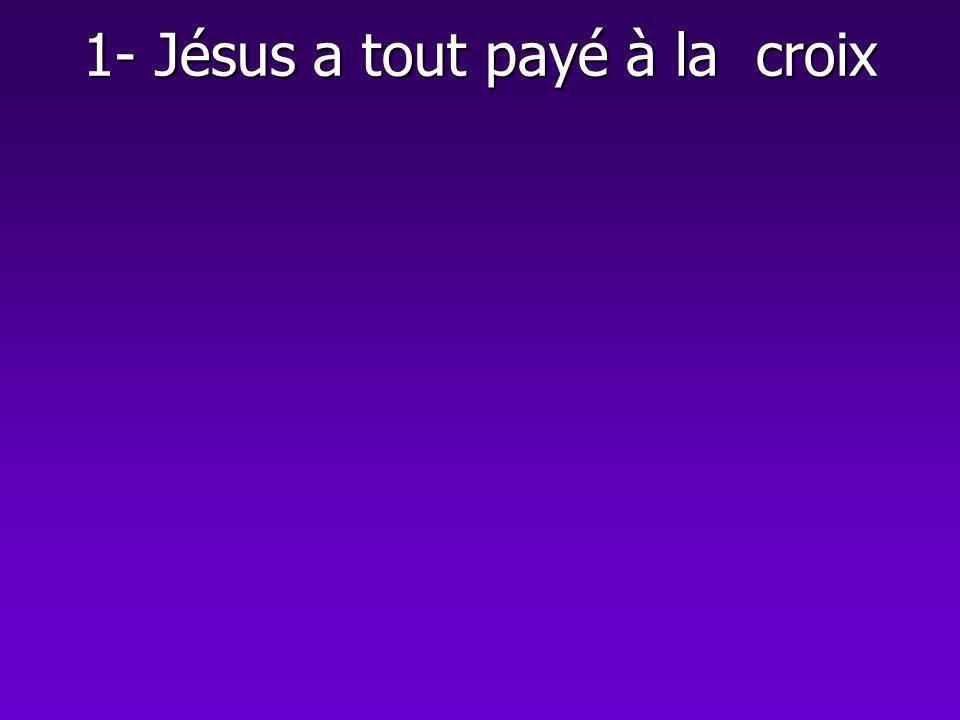 1- Jésus a tout payé à la croix