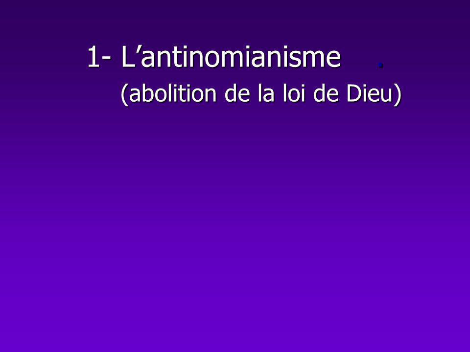 1- L'antinomianisme . (abolition de la loi de Dieu)