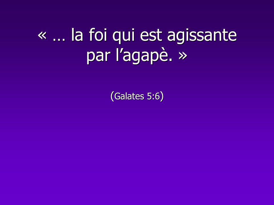 « … la foi qui est agissante par l'agapè. » (Galates 5:6)