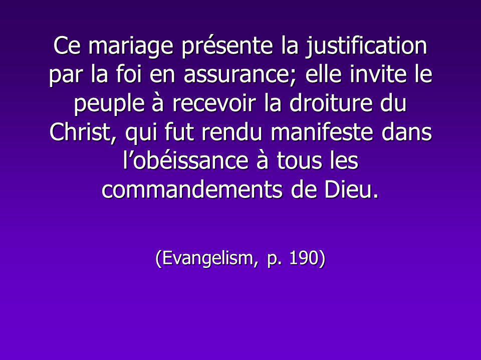 Ce mariage présente la justification par la foi en assurance; elle invite le peuple à recevoir la droiture du Christ, qui fut rendu manifeste dans l'obéissance à tous les commandements de Dieu.