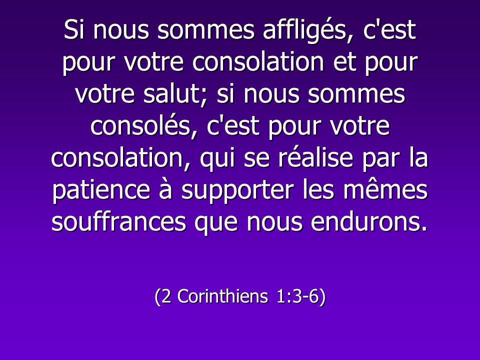Si nous sommes affligés, c est pour votre consolation et pour votre salut; si nous sommes consolés, c est pour votre consolation, qui se réalise par la patience à supporter les mêmes souffrances que nous endurons.