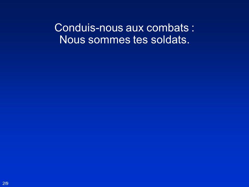 Conduis-nous aux combats : Nous sommes tes soldats.