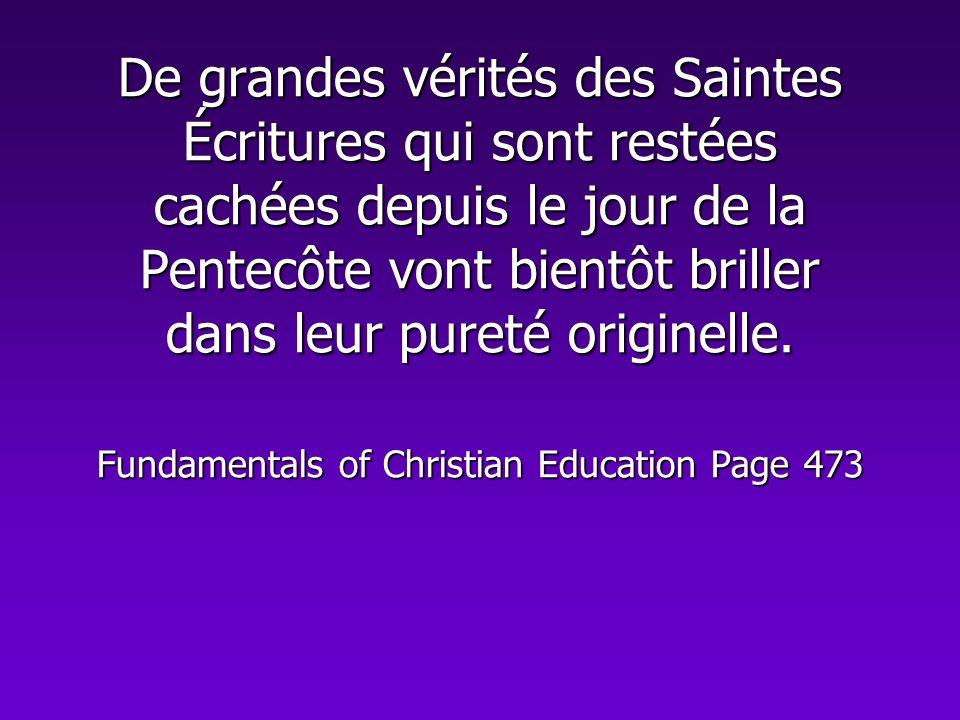 De grandes vérités des Saintes Écritures qui sont restées cachées depuis le jour de la Pentecôte vont bientôt briller dans leur pureté originelle.