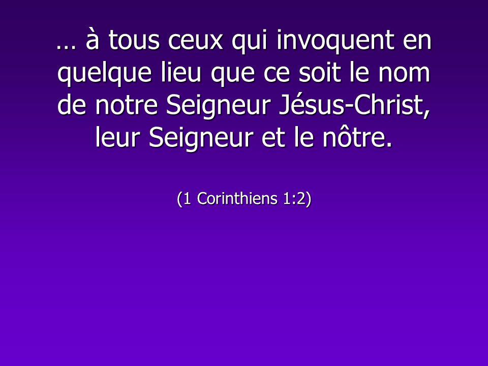 … à tous ceux qui invoquent en quelque lieu que ce soit le nom de notre Seigneur Jésus-Christ, leur Seigneur et le nôtre.
