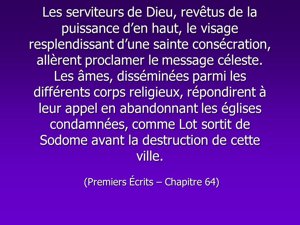 Les serviteurs de Dieu, revêtus de la puissance d'en haut, le visage resplendissant d'une sainte consécration, allèrent proclamer le message céleste.