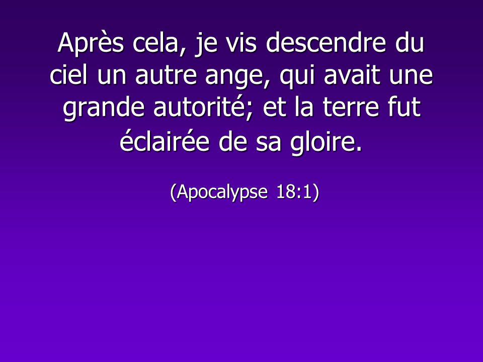 Après cela, je vis descendre du ciel un autre ange, qui avait une grande autorité; et la terre fut éclairée de sa gloire.