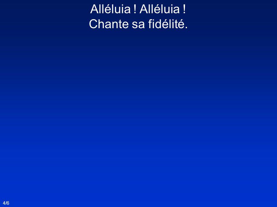 Alléluia ! Alléluia ! Chante sa fidélité. 4/6