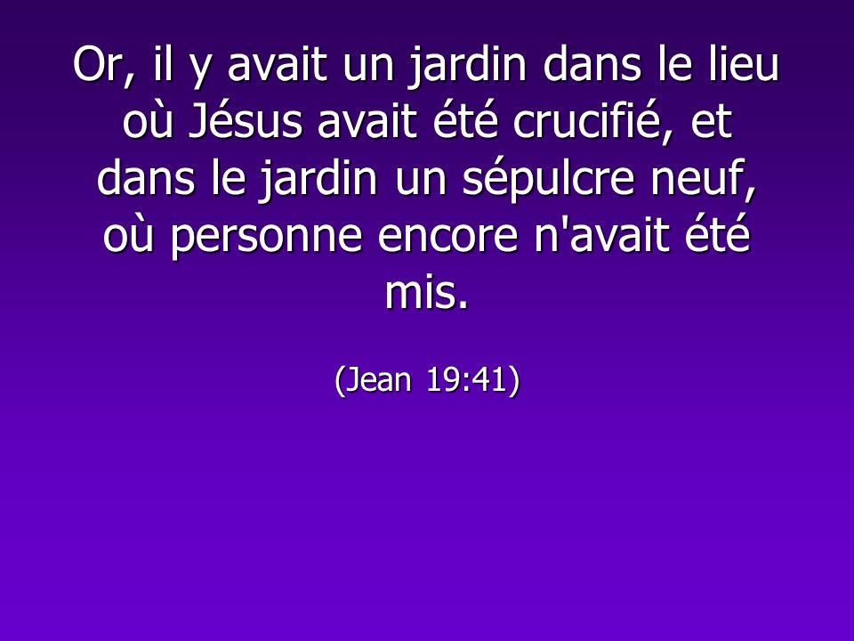 Or, il y avait un jardin dans le lieu où Jésus avait été crucifié, et dans le jardin un sépulcre neuf, où personne encore n avait été mis.