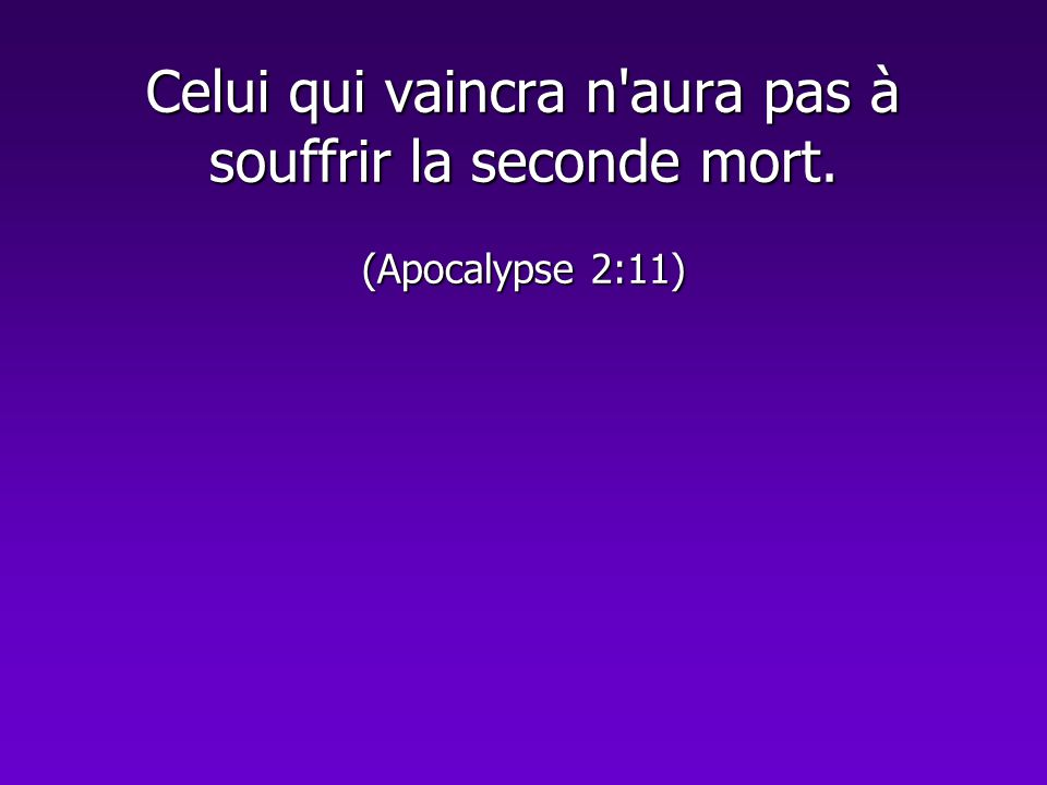 Celui qui vaincra n aura pas à souffrir la seconde mort