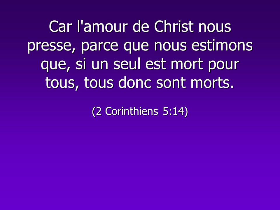 Car l amour de Christ nous presse, parce que nous estimons que, si un seul est mort pour tous, tous donc sont morts.