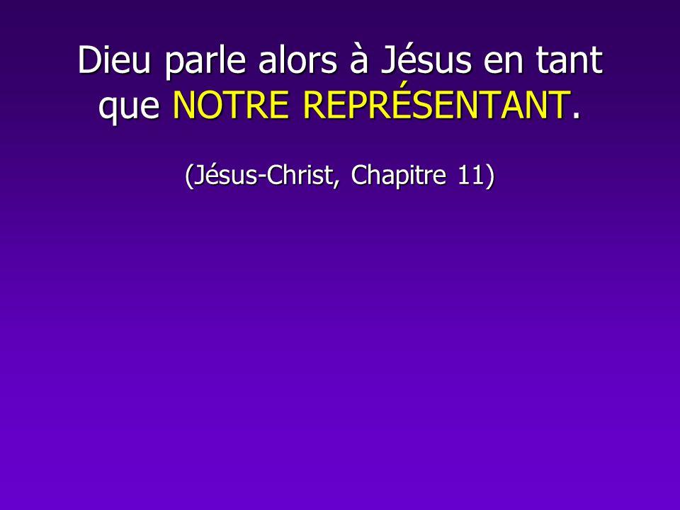 Dieu parle alors à Jésus en tant que NOTRE REPRÉSENTANT