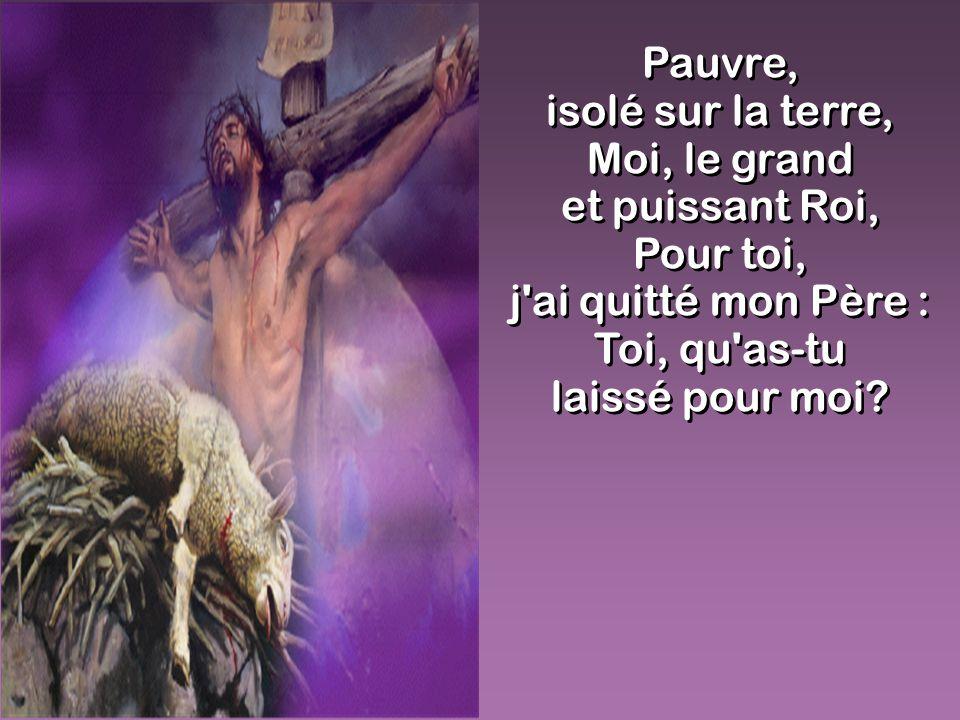 isolé sur la terre, Moi, le grand et puissant Roi, Pour toi,