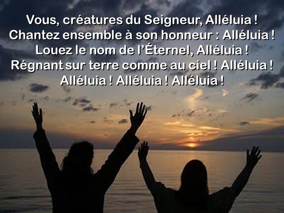 Vous, créatures du Seigneur, Alléluia !
