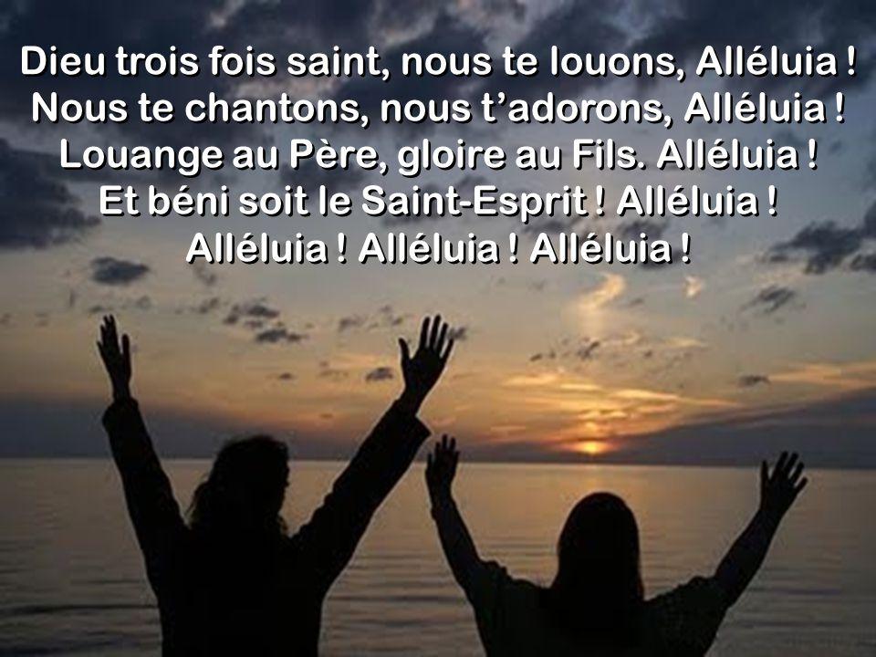 Dieu trois fois saint, nous te louons, Alléluia !