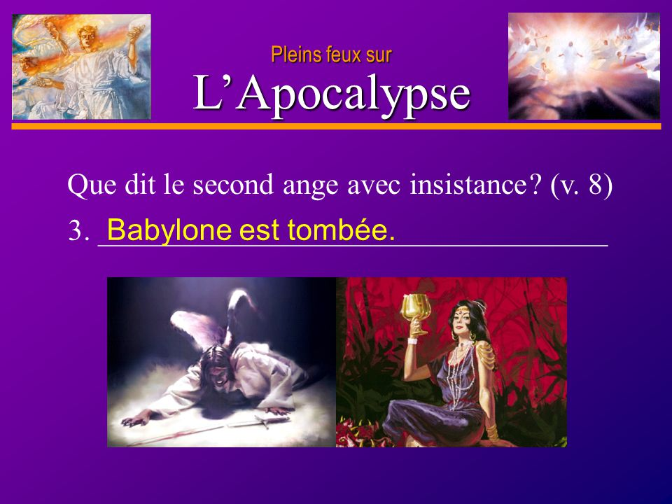 L'Apocalypse Que dit le second ange avec insistance (v. 8)
