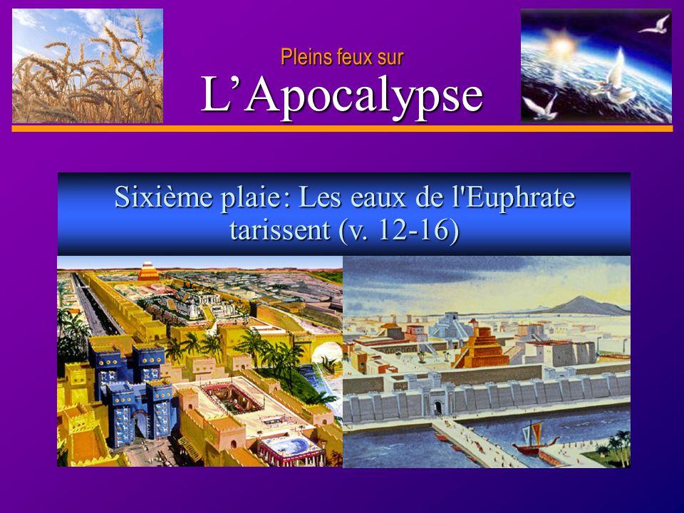 Sixième plaie : Les eaux de l Euphrate tarissent (v. 12-16)