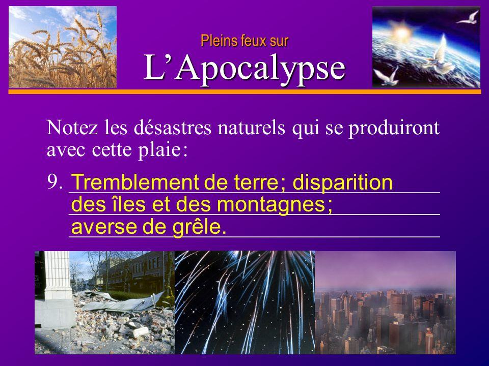 Pleins feux sur L'Apocalypse. Notez les désastres naturels qui se produiront avec cette plaie :