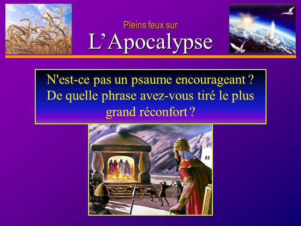 Pleins feux sur L'Apocalypse. N est-ce pas un psaume encourageant .