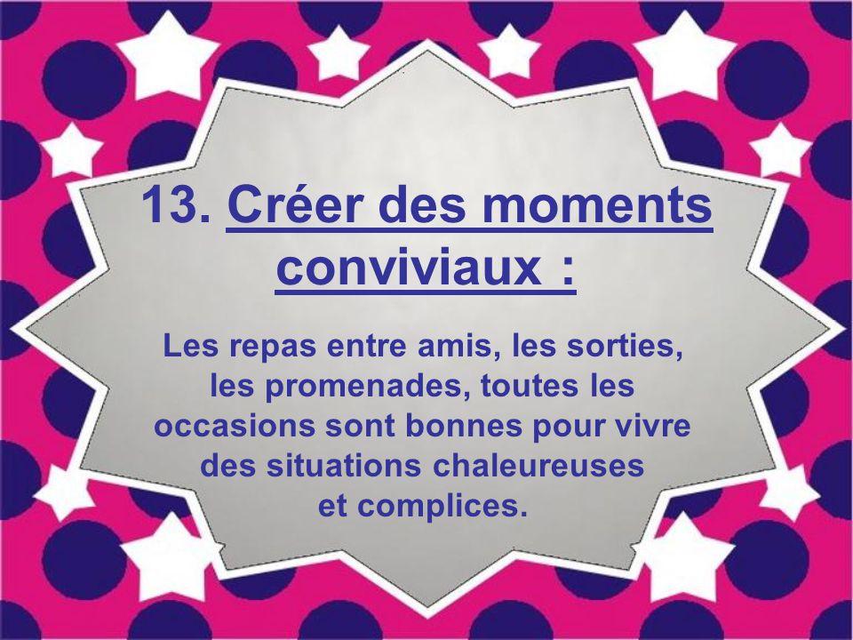 13. Créer des moments conviviaux :