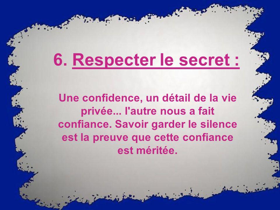 6. Respecter le secret :