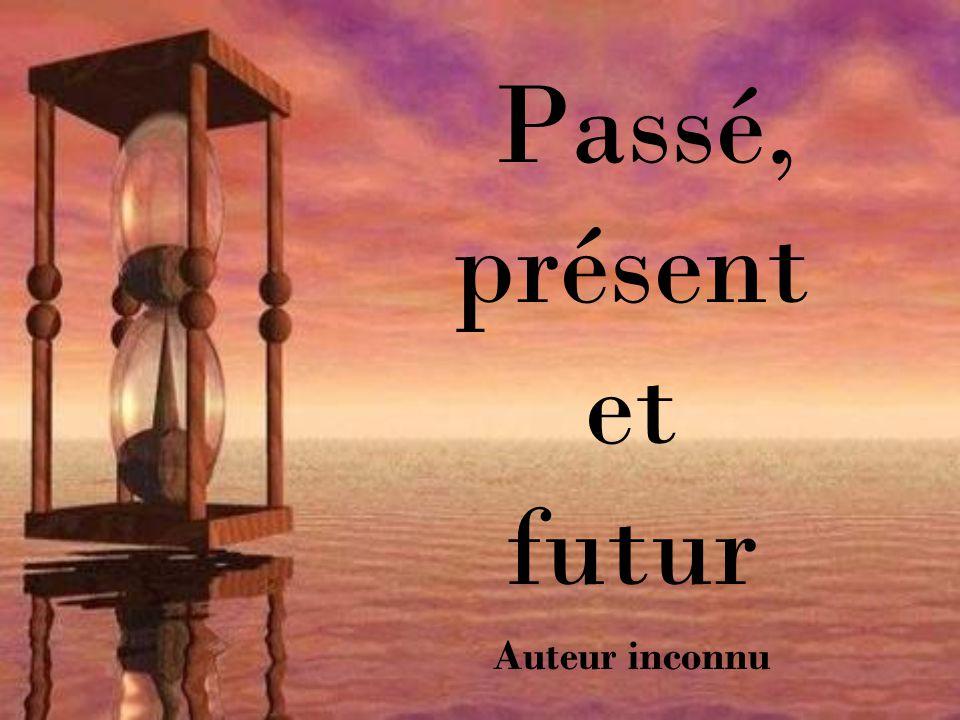 Passé, présent et futur Auteur inconnu