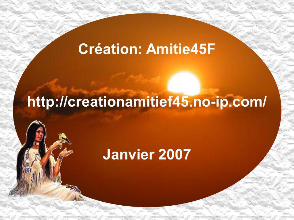 Création: Amitie45F http://creationamitief45.no-ip.com/ Janvier 2007